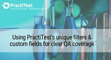PractiTest Labs workshops - Full QA coverage using Smart Filters & Custom Fields