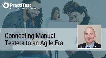Connecting Manual Testers to an Agile Era - Guest webinar